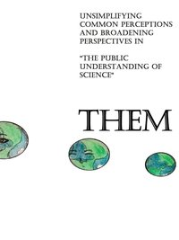 bokomslag Them: Unsimplifying Common Perceptions and Broadening Perspectives in 'the Public Understanding of Science'
