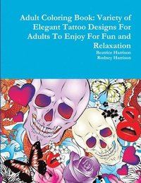 bokomslag Adult Coloring Book: Variety of Elegant Tattoo Designs For Adults To Enjoy For Fun and Relaxation