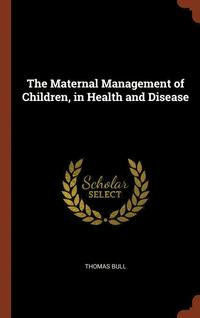 bokomslag The Maternal Management of Children, in Health and Disease