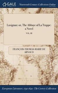 bokomslag Lusignan: Or, The Abbaye Of La Trappe: A Novel; Vol. Iii