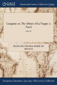 bokomslag Lusignan: Or, The Abbaye Of La Trappe: A Novel; Vol. Iv