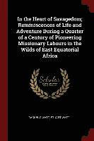bokomslag In the Heart of Savagedom; Reminiscences of Life and Adventure During a Quarter of a Century of Pioneering Missionary Labours in the Wilds of East Equatorial Africa