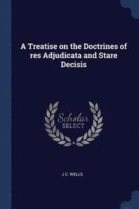 bokomslag A Treatise on the Doctrines of Res Adjudicata and Stare Decisis