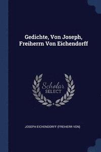 bokomslag Gedichte, Von Joseph, Freiherrn Von Eichendorff