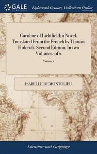 bokomslag Caroline of Lichtfield; A Novel. Translated from the French by Thomas Holcroft. Second Edition. in Two Volumes. of 2; Volume 1