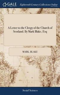 bokomslag A Letter to the Clergy of the Church of Scotland. by Mark Blake, Esq