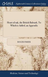 bokomslag Heart Of Oak, The British Bulwark. To Wh
