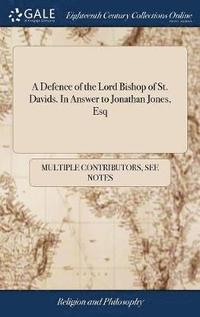 bokomslag A Defence of the Lord Bishop of St. Davids. in Answer to Jonathan Jones, Esq