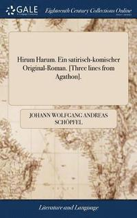 bokomslag Hirum Harum. Ein Satirisch-Komischer Original-Roman. [three Lines from Agathon].