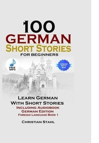 bokomslag 100 German Short Stories for Beginners Learn German with Stories Including Audiobook German Edition Foreign Language Book 1