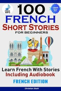 bokomslag 100 French Short Stories for Beginners Learn French with Stories Including AudiobookEFrench Edition Foreign Language Book 1