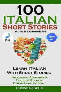 bokomslag 100 Italian Short Stories for Beginners Learn Italian with Stories Including Audiobook Italian Edition Foreign Language Book 1