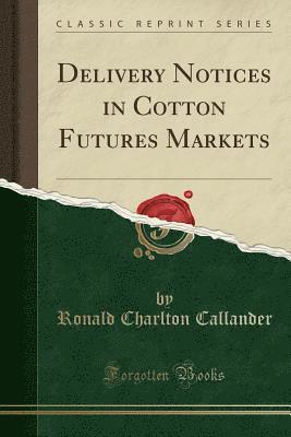 bokomslag Delivery Notices in Cotton Futures Markets (Classic Reprint)