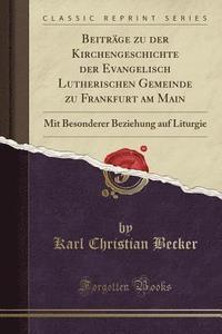 bokomslag Beitrage Zu Der Kirchengeschichte Der Evangelisch Lutherischen Gemeinde Zu Frankfurt Am Main