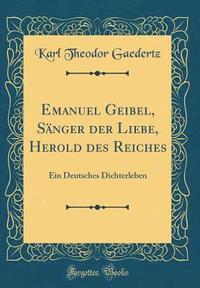 bokomslag Emanuel Geibel, Sanger Der Liebe, Herold Des Reiches