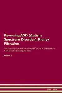 bokomslag Reversing ASD (Autism Spectrum Disorder): Kidney Filtration The Raw Vegan Plant-Based Detoxification & Regeneration Workbook for Healing Patients. Vol