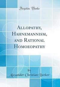 bokomslag Allopathy, Hahnemannism, and Rational Homoeopathy (Classic Reprint)