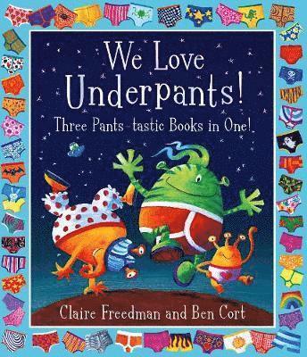 We Love Underpants! Three Pants-tastic Books in One! 1
