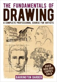 bokomslag The Fundamentals of Drawing: A Complete Professional Course for Artists