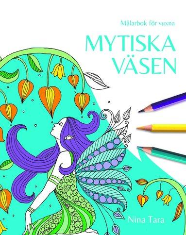 bokomslag Mytiska väsen : målarbok för vuxna