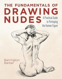 bokomslag The Fundamentals of Drawing Nudes: A Practical Guide to Portraying the Human Figure