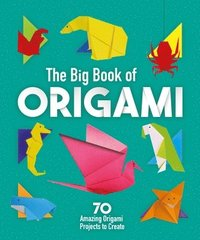 bokomslag The Big Book of Origami: 70 Amazing Origami Projects to Create