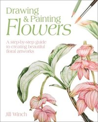 bokomslag Drawing & Painting Flowers: A Step-By-Step Guide to Creating Beautiful Floral Artworks