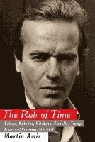 bokomslag The Rub of Time: Bellow, Nabokov, Hitchens, Travolta, Trump: Essays and Reportage, 1994-2017