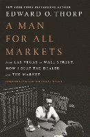bokomslag A Man for All Markets: From Las Vegas to Wall Street, How I Beat the Dealer and the Market