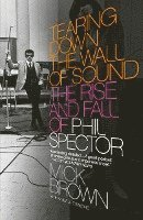 bokomslag Tearing Down the Wall of Sound: The Rise and Fall of Phil Spector