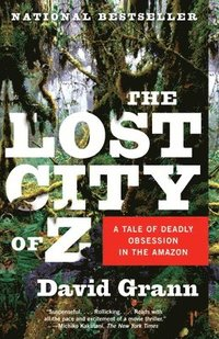 bokomslag The Lost City of Z: A Tale of Deadly Obsession in the Amazon