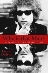 bokomslag Who Is That Man?: In Search of the Real Bob Dylan