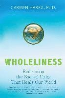 bokomslag Wholeliness: Embracing the Sacred Unity That Heals Our World