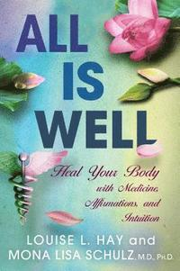 bokomslag All Is Well: Heal Your Body with Medicine, Affirmations, and Intuition