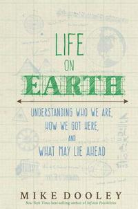 bokomslag Life on Earth: Understanding Who We Are, How We Got Here, and What May Lie Ahead