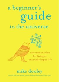 bokomslag A Beginner's Guide to the Universe: Uncommon Ideas for Living an Unusually Happy Life