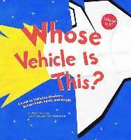 bokomslag Whose Vehicle Is This?: A Look at Vehicles Workers Drive - Fast, Loud, and Bright