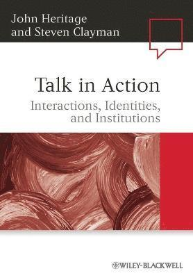 bokomslag Talk in Action: Interactions, Identities, and Institutions