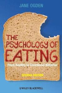 bokomslag The Psychology of Eating: From Healthy to Disordered Behavior, 2nd Edition