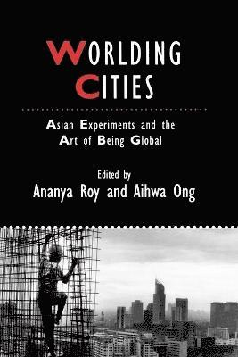 bokomslag Worlding Cities: Asian Experiments and the Art of Being Global