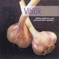 bokomslag Vitlök : klyftig kokkonst med gastronomiska godbitar