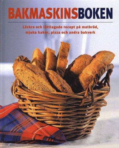 bokomslag Bakmaskinsboken : läckra och lättlagade recept på matbröd, mjuka kakor, pizza och andra bakverk