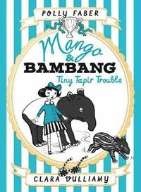 bokomslag Mango &; Bambang: Tiny Tapir Trouble (Book Three)
