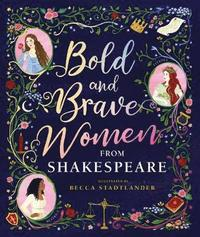 bokomslag Bold and Brave Women from Shakespeare