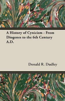 bokomslag A History Of Cynicism - From Diogenes To The 6th Century A.D.
