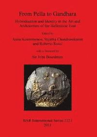 bokomslag From Pella to Gandhara. Hybridisation and Identity in the Art and Architecture of the Hellenistic East