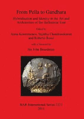 From Pella to Gandhara. Hybridisation and Identity in the Art and Architecture of the Hellenistic East 1