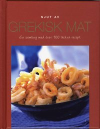 bokomslag Njut av Grekisk mat : en samling med över 100 läckra recept