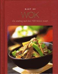 bokomslag Njut av Wok : en samling med över 100 läckra recept