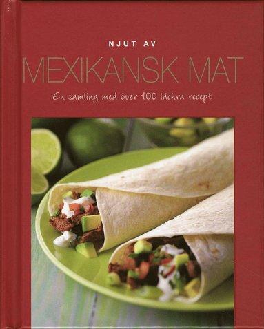bokomslag Njut av Mexikansk mat : en samling med över 100 läckra recept